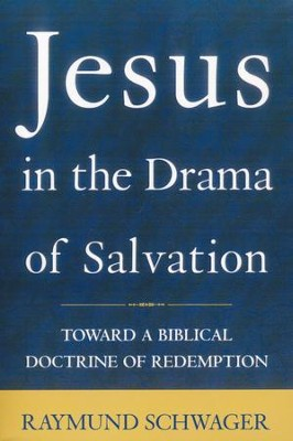Jesus In The Drama Of Salvation   -     By: Raymund Schwager