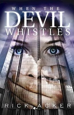 When the Devil Whistles - eBook  -     By: Rick Acker
