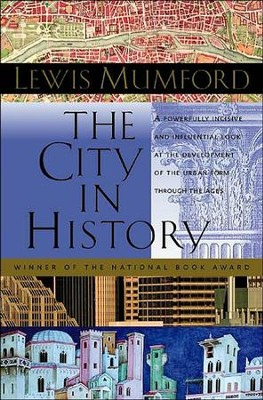 The City in History: Its Origins, Its Transformations, and Its Prospects  -     By: Lewis Mumford