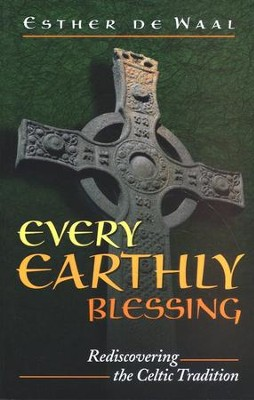 Every Earthly Blessing: Resdiscovering the Celtic   Tradition  -     By: Esther de Waal