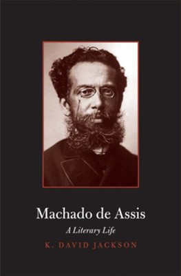 Machado de Assis: A Literary Life  -     By: K. David Jackson
