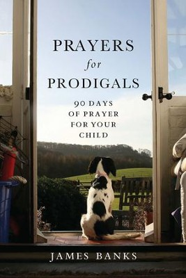 Prayers for Prodigals: 90 Days of Prayer for Your Child - eBook  -     By: James Banks