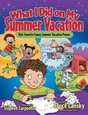 What I Did on My Summer Vacation: Kids' Favorite Funny Summer Vacation Poems - eBook  -     By: Bruce Lansky