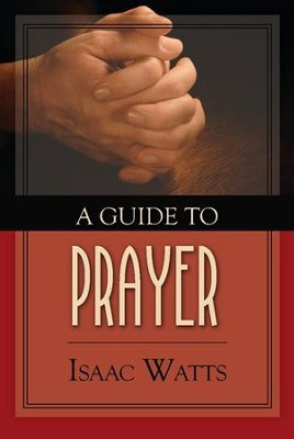 A Guide To Prayer  -     By: Isaac Watts