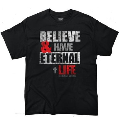 Believe and Have Eternal Life Shirt, Black, Large  -