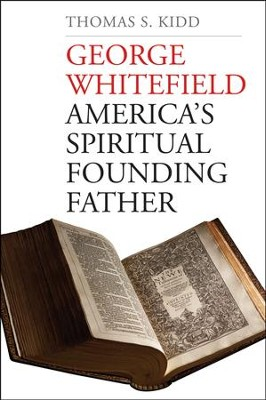 George Whitefield: America's Spiritual Founding Father [Hardcover]   -     By: Thomas S. Kidd