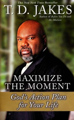 Maximize the Moment: God's Action Plan for Your Life  -     By: T.D. Jakes