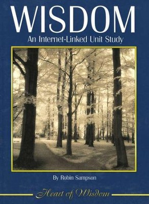 Wisdom: An internet-Linked Unit Study, Grades 4-12  -     By: Robin Sampson