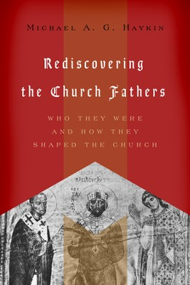 Rediscovering the Church Fathers: Who They Were and How They Shaped the Church - eBook  -     By: Michael A.G. Haykin
