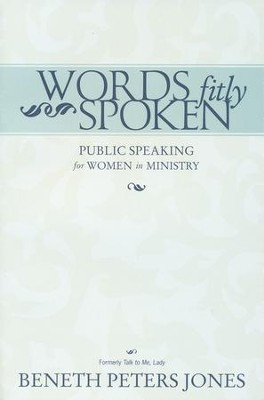 Words Fitly Spoken: Public Speaking for Women in Ministry  -     By: Beneth Peters Jones