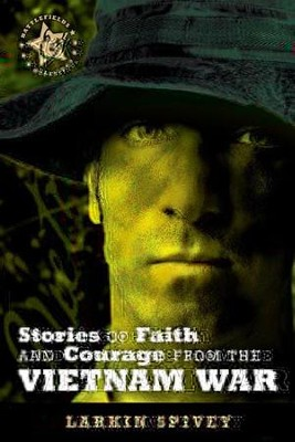 Stories of Faith and Courage from the Vietnam War - eBook  -     By: Larkin Spivey