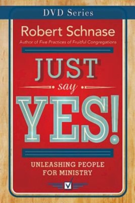 Just Say Yes! DVD Series: Unleashing People for Ministry  -     By: Robert Schnase