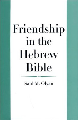 Friendship in the Hebrew Bible  -     By: Saul M. Olyan