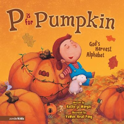 P Is for Pumpkin: God's Harvest Alphabet - eBook  -     By: Kathy-jo Wargin     Illustrated By: YaWen Ariel Pang