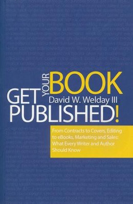 Get Your Book Published!: From Contracts to Covers, Editing to eBooks, Marketing and Sales, What Every Writer Should Know  -     By: David Welday