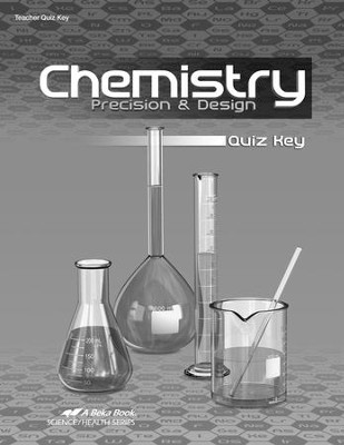 Abeka Chemistry: Precision & Design Quiz Key, Third Edition  -