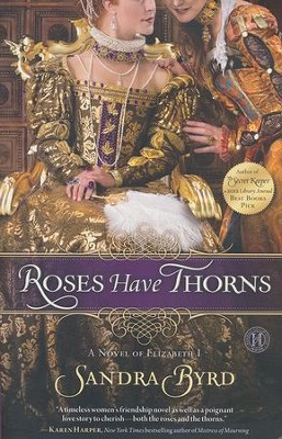 Roses Have Thorns: Elizabeth I         -     By: Sandra Byrd