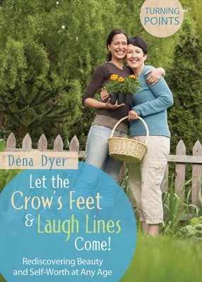 Let the Crow's Feet and Laugh Lines Come - eBook  -     By: Dena Dyer