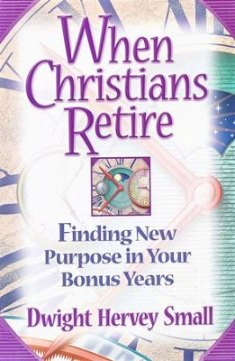 When Christians Retire: Finding New Purpose in Life After Work  -     By: Dwight Hervey Small