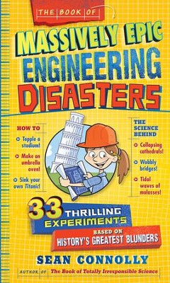 The Book of Massively Epic Engineering Disasters: 33 Thrilling Experiments Based on History's Greatest Blunders  -     By: Sean Connolly