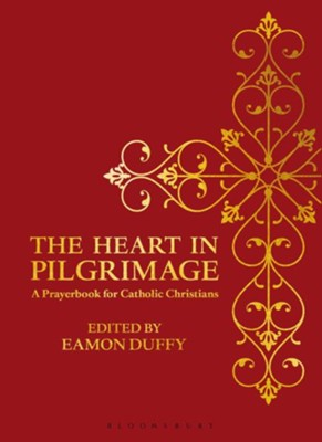 The Heart in Pilgrimage: A Prayerbook for Catholic Christians  -     By: Eamon Duffy