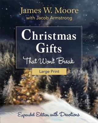 Christmas Gifts That Won't Break - Expanded Edition with Devotions [Large Print]  -     By: James W. Moore, Jacob Armstrong