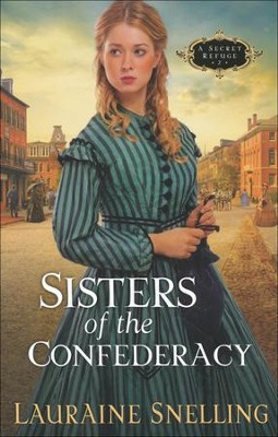 Sisters Of The Confederacy, A Secret Refuge Series #2   -     By: Lauraine Snelling