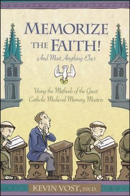 Memorize the Faith!  -     By: Kevin Vost Psy.D.