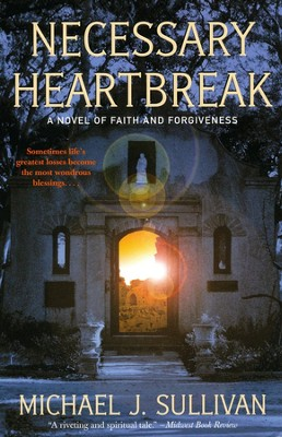 Necessary Heartbreak: A Novel of Faith and Forgiveness    -     By: Michael J. Sullivan