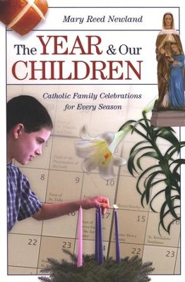 The Year of Our Children: Catholic Family Celebrations for Every Season  -     By: Mary Reed Newland
