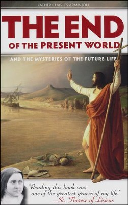 End of the Present World and the Mysteries of the Future Life  -     By: Father Charles Arminjon