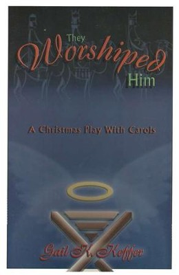 They Worshiped Him: A Christmas Play with Carols  -     By: Gail K. Keffer