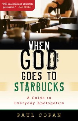 When God Goes to Starbucks: A Guide to Everyday Apologetics - eBook  -     By: Paul Copan