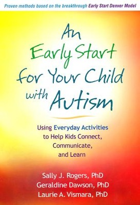 An Early Start for Your Child with Autism: Using Everyday Activities to Help Kids Connect, Communicate, and Learn  -     By: Sally J. Rogers