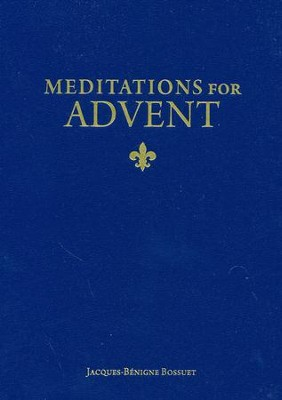 Meditations for Advent  -     By: Jacques Baenigne Bossuet