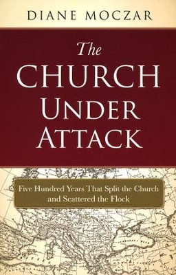 The Church Under Attack: Five Hundred Years That Split the Church and Scattered the Flock  -     By: Diane Moczar