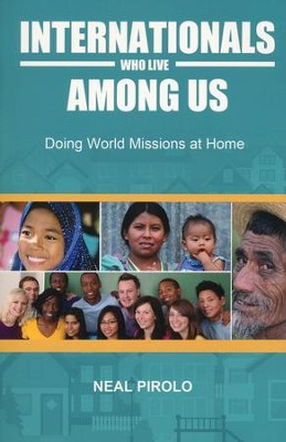 Internationals Who Live Among Us: Doing World Missions at Home  -     By: Neal Pirolo