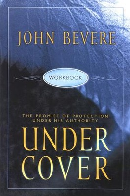 Under Cover: The Promise of Protection Under His Authority, Workbook  -     By: John Bevere