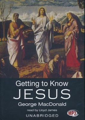 Getting to Know Jesus - unabridged audiobook on MP3-CD  -     Narrated By: Lloyd James     By: George MacDonald