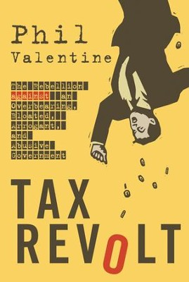 Tax Revolt: The Rebellion Against an Overbearing, Bloated, Arrogant, and Abusive Government - eBook  -     By: Phil Valentine