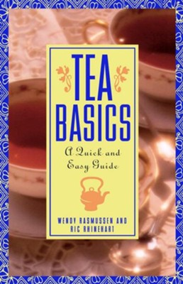 Tea Basics: A Quick and Easy Guide  -     By: Ric Rhinehart, Wendy Rasmussen