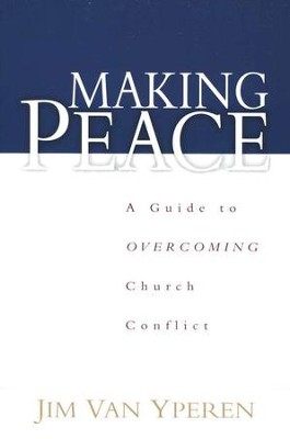 Making Peace: A Guide to Overcoming Church Conflict  -     By: Jim Van Yperen