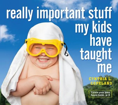 Really Important Stuff My Kids Have Taught Me  -     By: Cynthia L. Copeland