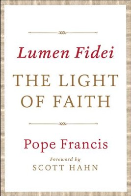 Lumen Fidei: The Light of Faith   -     By: Pope Francis