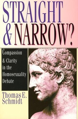 Straight & Narrow?: Compassion and Clarity in the Homosexuality Debate   -     By: Thomas Schmidt