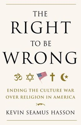 The Right to Be Wrong: Ending the Culture War Over Religion in America - eBook  -     By: Kevin Seamus Hasson