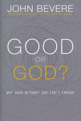 Good or God? Why Good without God Isn't Enough  -     By: John Bevere