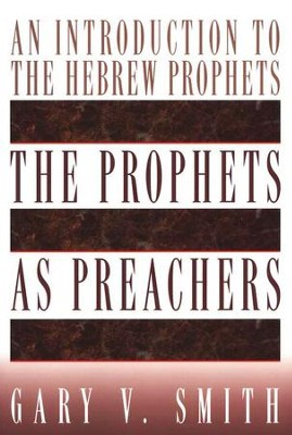 The Prophets As Preachers: An Introduction to the   Hebrew Prophets  -     By: Gary V. Smith