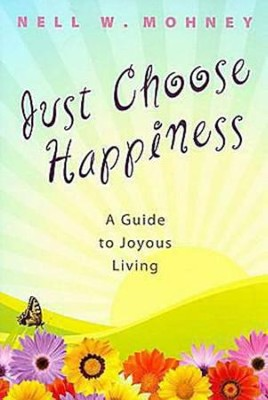 Just Choose Happiness - eBook  -     By: Nell W. Mohney
