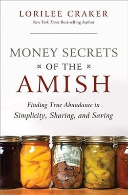 Money Secrets of the Amish: Finding True Abundance in Simplicity, Sharing, and Saving - eBook  -     By: Lorilee Craker